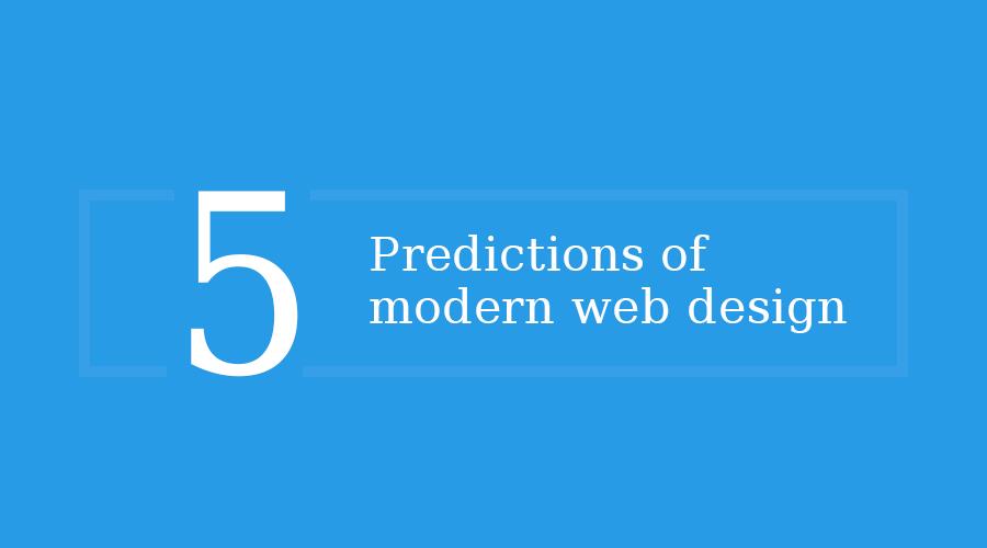 5 Predictions of modern web design